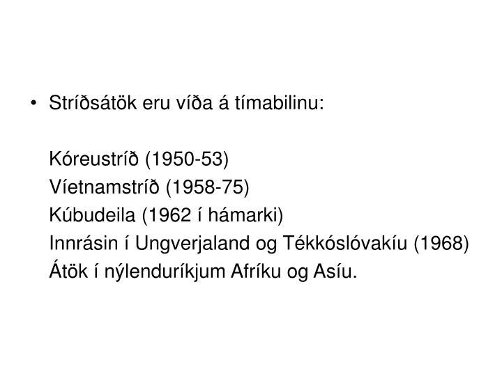 Stríðsátök eru víða á tímabilinu: