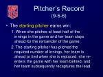 pitcher s record 9 6 620