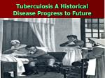 tuberculosis a historical disease progress to future