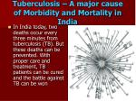 tuberculosis a major cause of morbidity and mortality in india