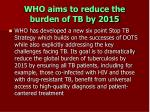 who aims to reduce the burden of tb by 2015