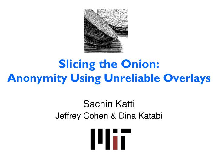 slicing the onion anonymity using unreliable overlays n.