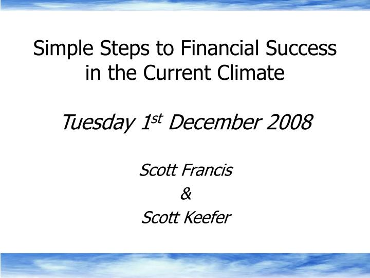 simple steps to financial success in the current climate tuesday 1 st december 2008 n.