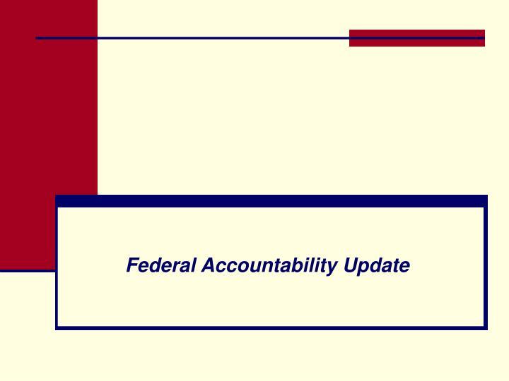 Federal Accountability Update