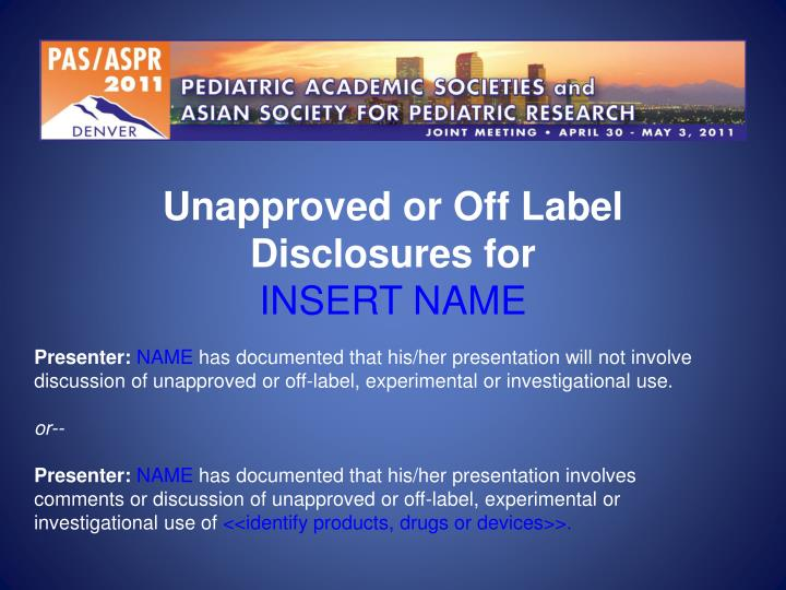 Unapproved or Off Label