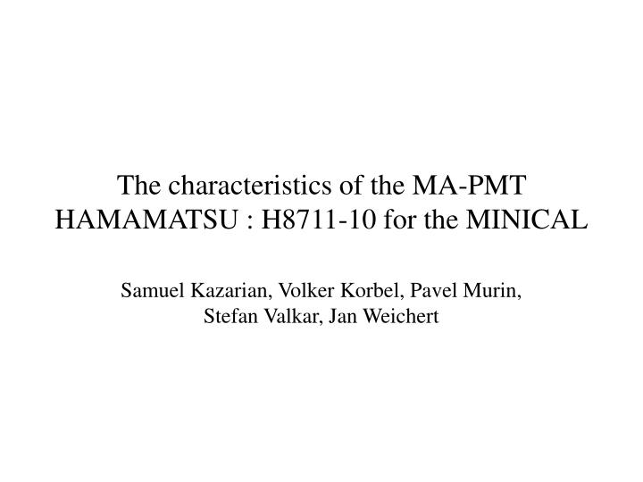 the characteri stics of the ma pmt hamamatsu h8711 10 for the minical n.