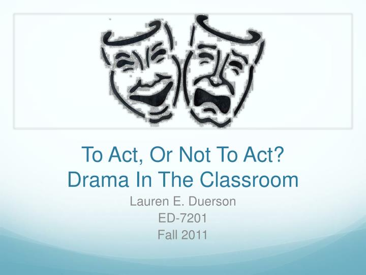 to act or not to act drama in the classroom n.