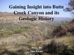 gaining insight into butte creek canyon and its geologic history