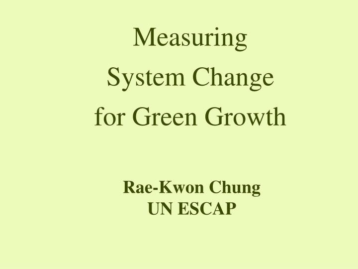 measuring system change for green growth n.