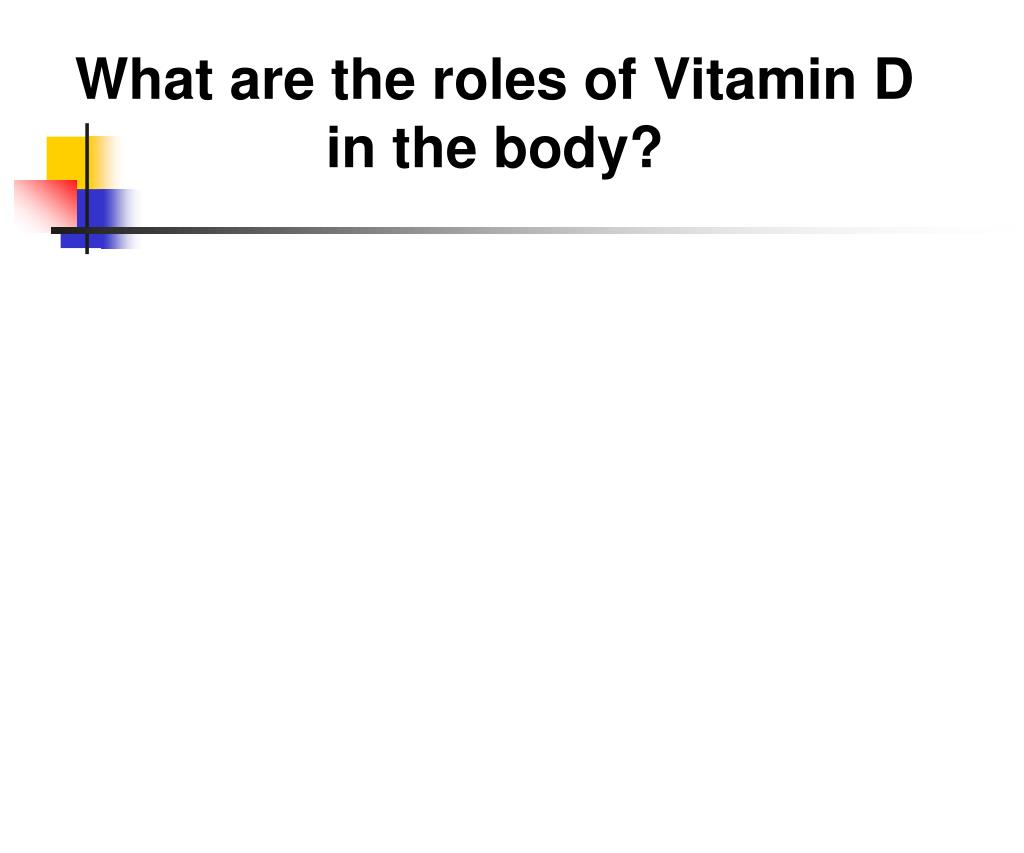 What are the roles of Vitamin D in the body?