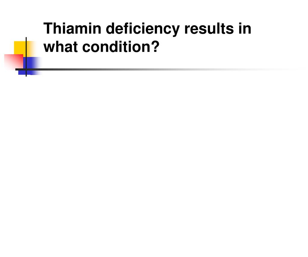 Thiamin deficiency results in what condition?