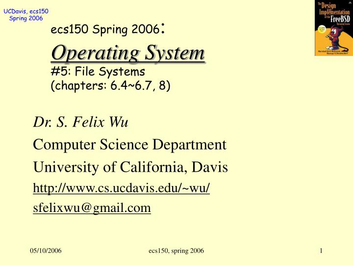 ecs150 spring 2006 operating system 5 file systems chapters 6 4 6 7 8 n.