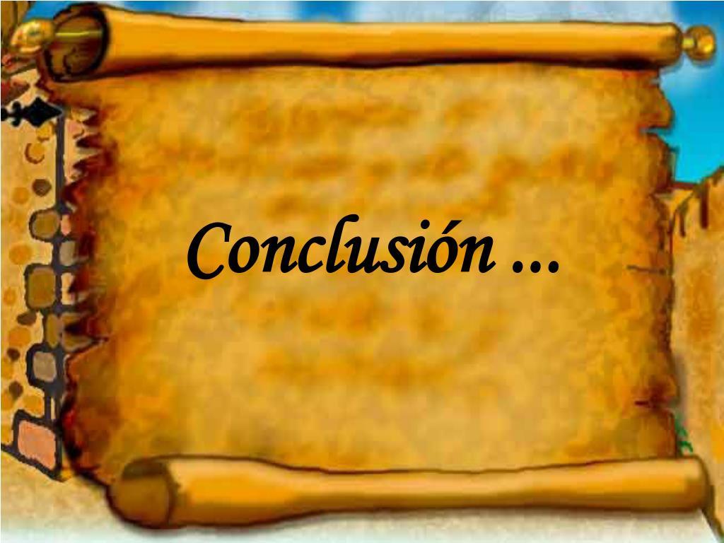 Conclusión ...
