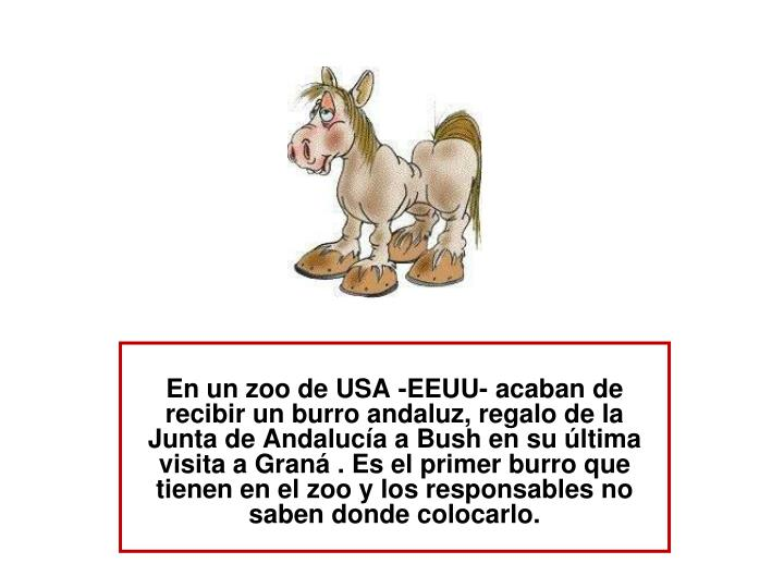 En un zoo de USA -EEUU- acaban de recibir un burro andaluz, regalo de la Junta de Andalucía a Bush ...