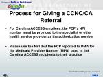 process for giving a ccnc ca referral