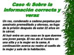 caso 4 sobre la informaci n correcta y veraz