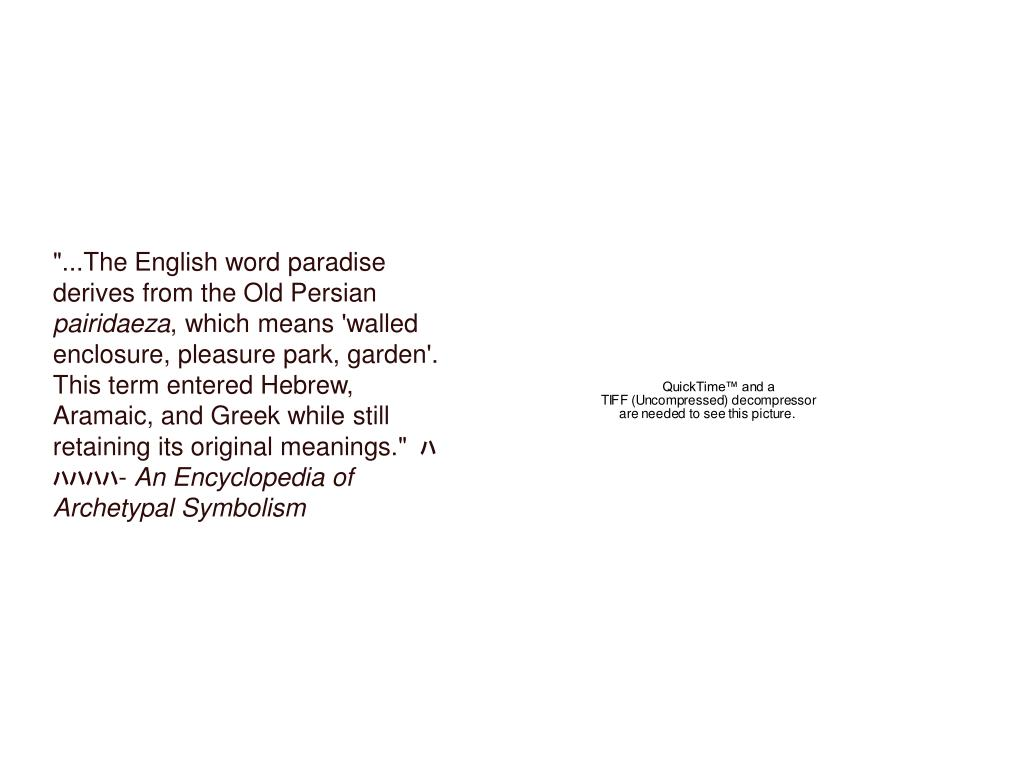 """""""...The English word paradise derives from the Old Persian"""