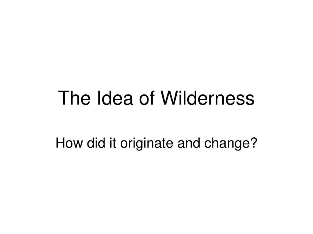 The Idea of Wilderness