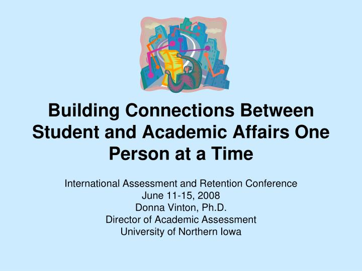building connections between student and academic affairs one person at a time n.