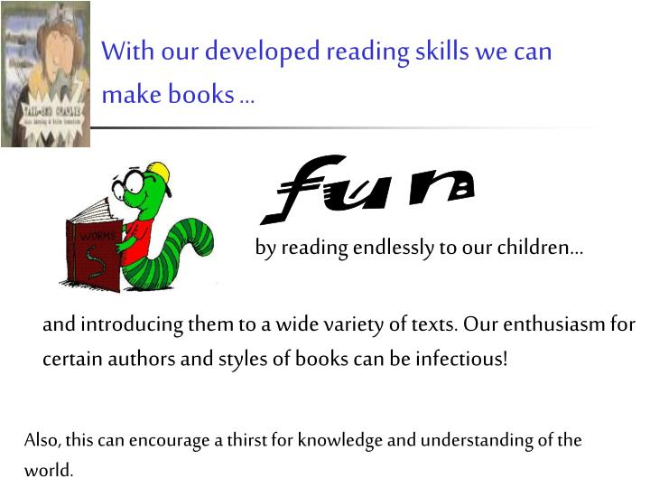 With our developed reading skills we can make books