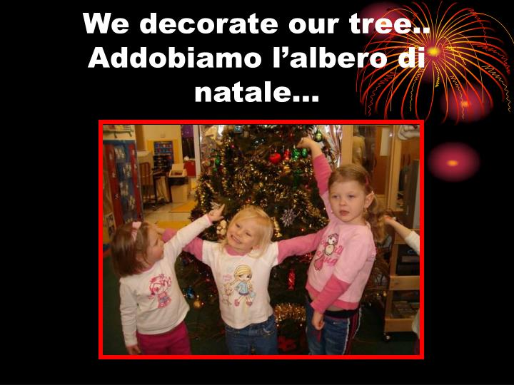 We decorate our tree addobiamo l albero di natale