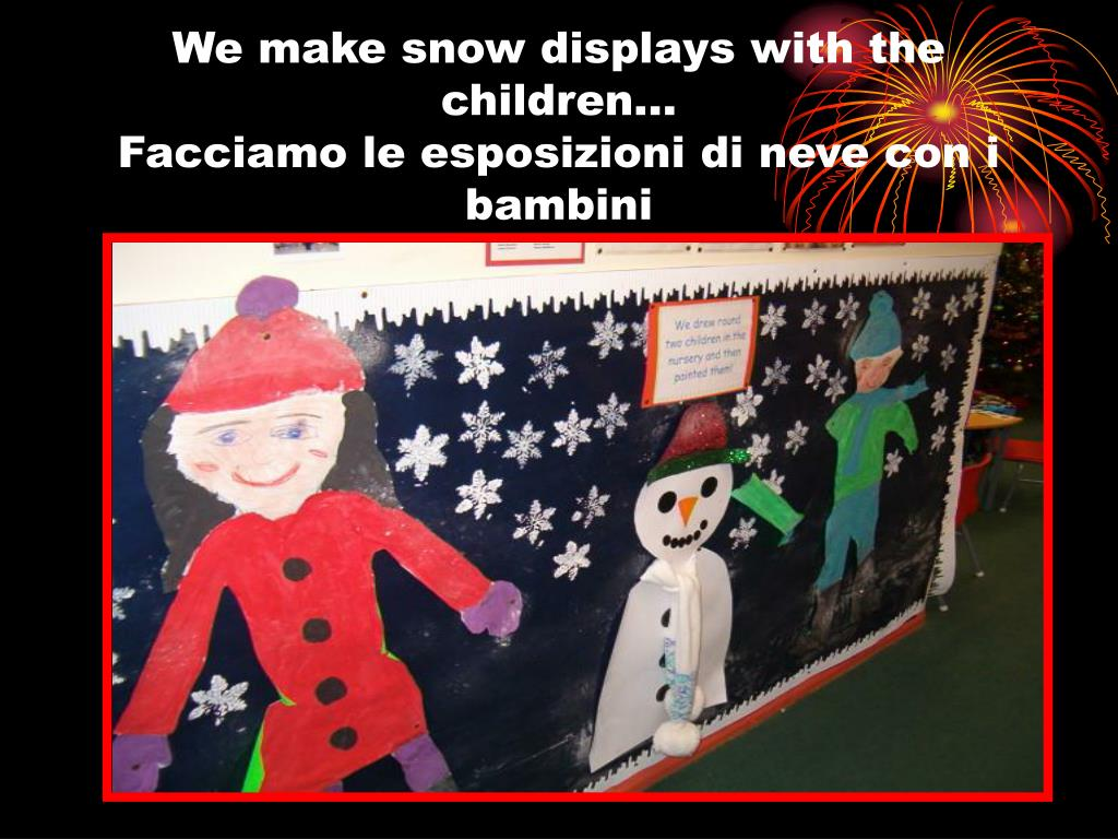 We make snow displays with the children…