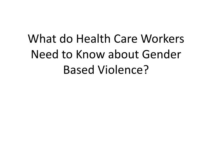 what do health care workers need to know about gender based violence n.
