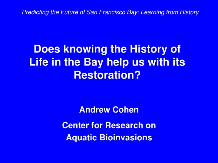 does knowing the history of life in the bay help us with its restoration n.
