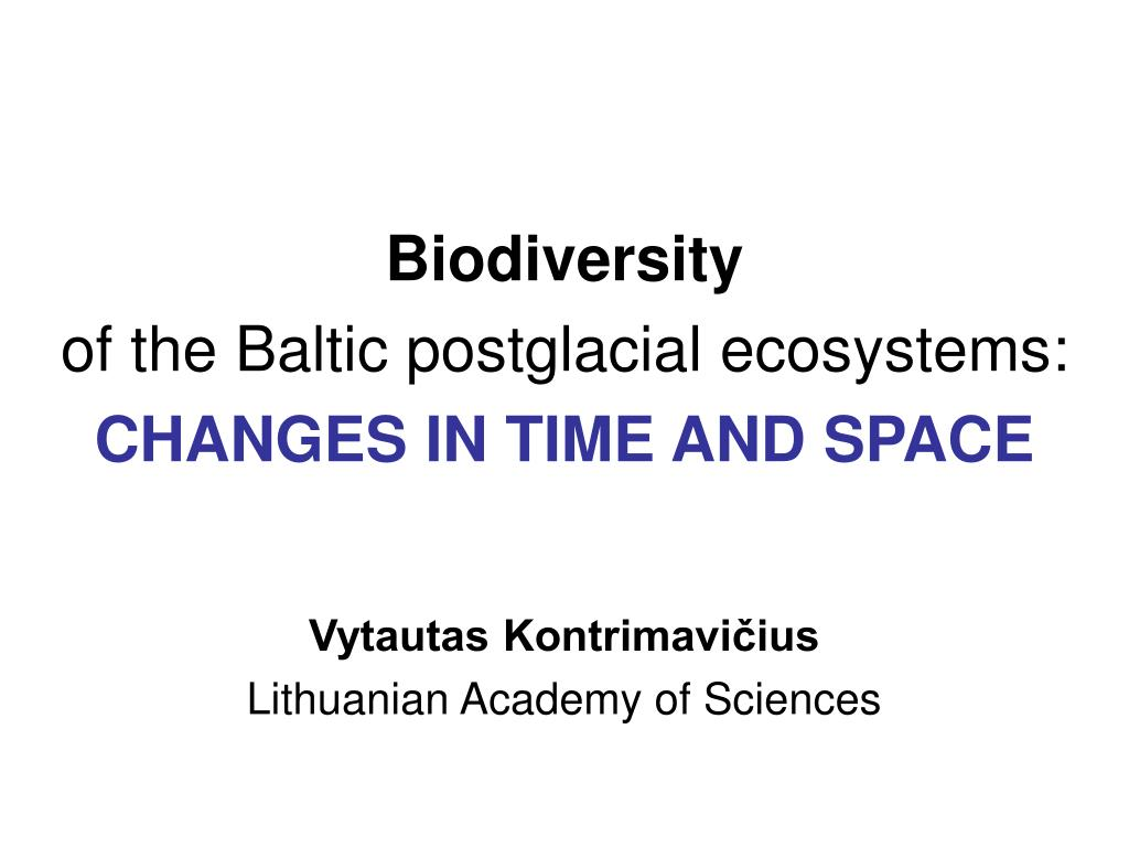 biodiversity of the baltic postglacial ecosystems changes in time and space l.