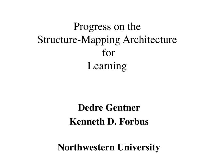 progress on the structure mapping architecture for learning n.