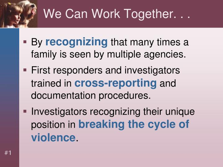 We Can Work Together. . .