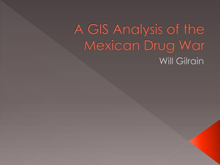 a gis analysis of the mexican drug war n.