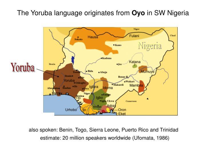 The Yoruba language originates from