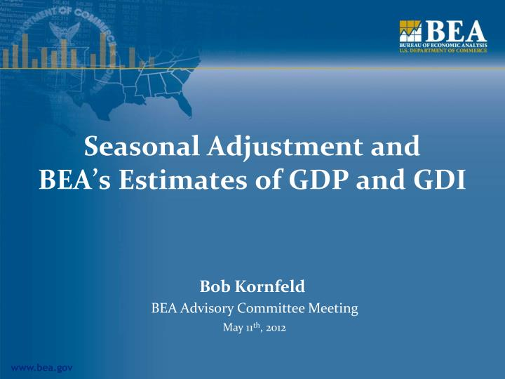 seasonal adjustment and bea s estimates of gdp and gdi n.