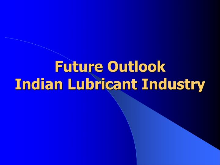 future outlook indian lubricant industry n.