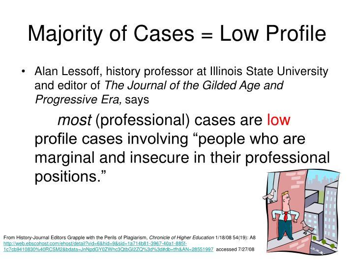Majority of Cases = Low Profile