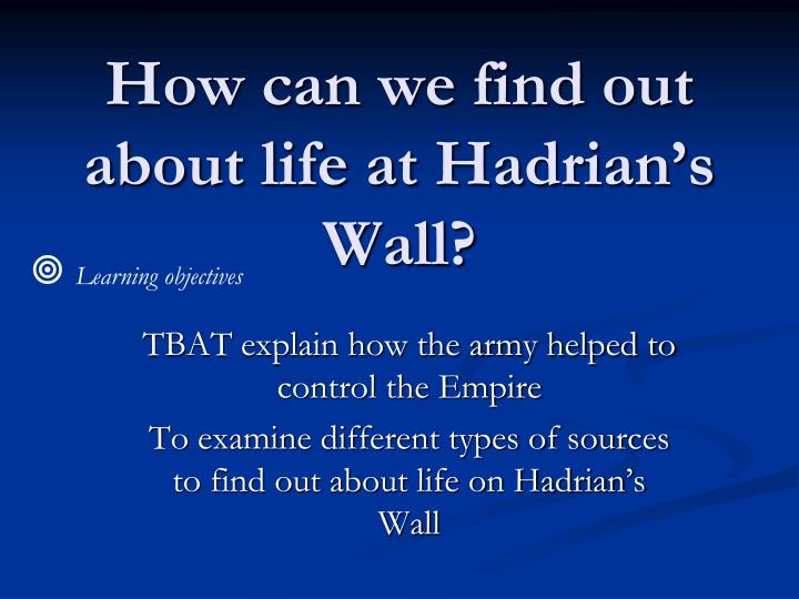 How can we find out about life at hadrian s wall