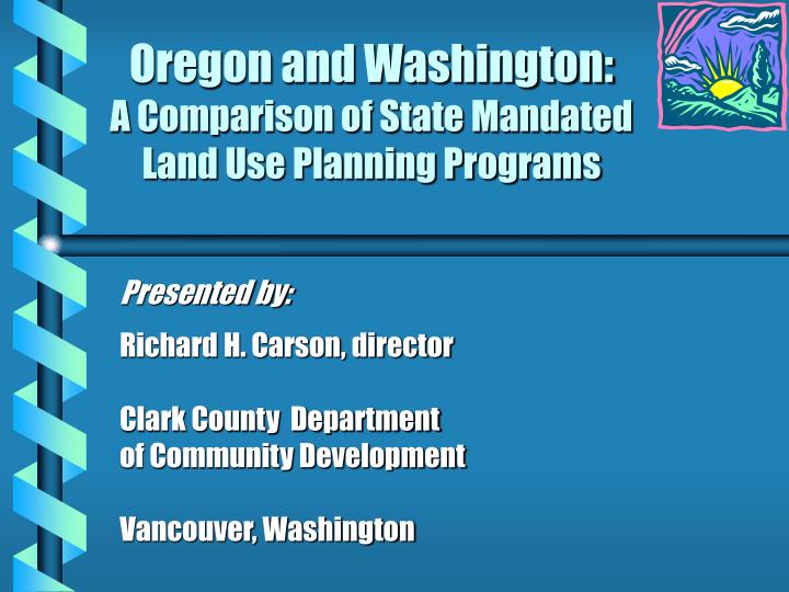oregon and washington a comparison of state mandated land use planning programs n.