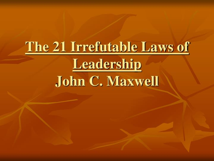 the 21 irrefutable laws of leadership john c maxwell n.