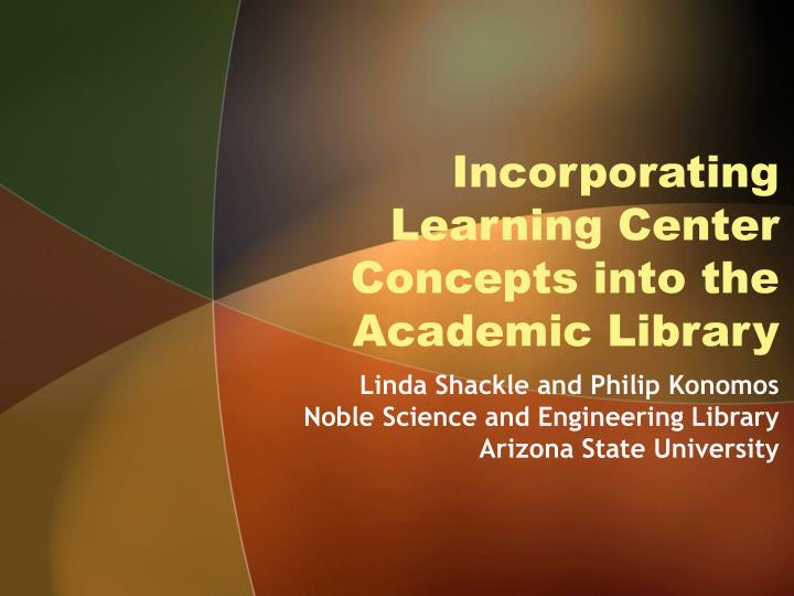 incorporating learning center concepts into the academic library n.
