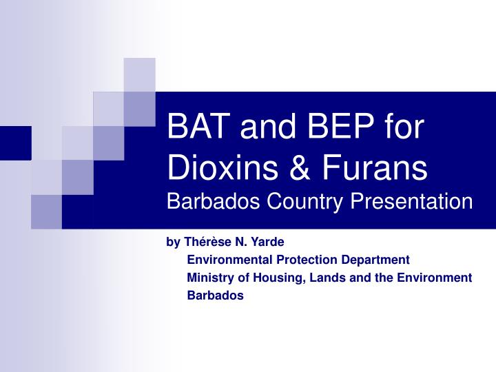 Bat and bep for dioxins furans barbados country presentation