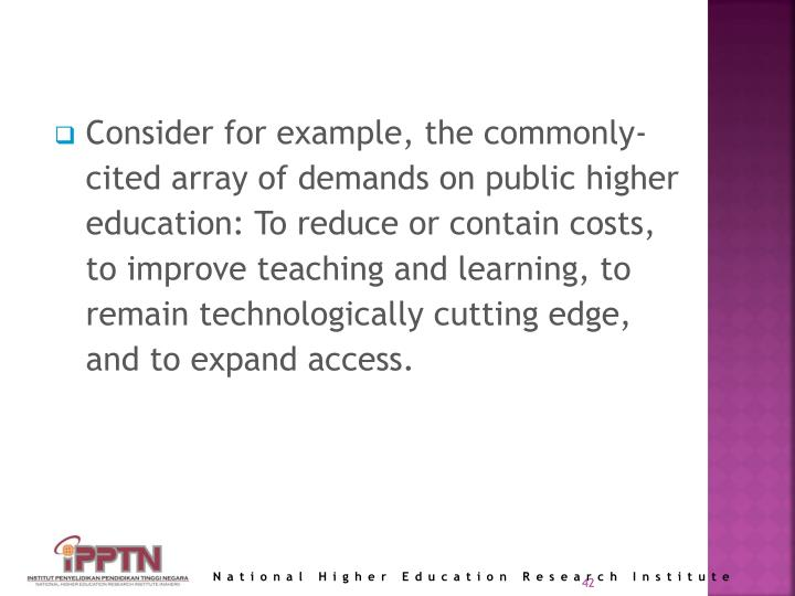 Consider for example, the commonly-cited array of demands on public higher education: To reduce or contain costs, to improve teaching and learning, to remain technologically cutting edge, and to expand access.