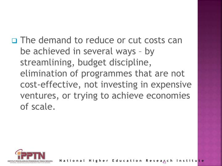 The demand to reduce or cut costs can be achieved in several ways – by streamlining, budget discipline, elimination of