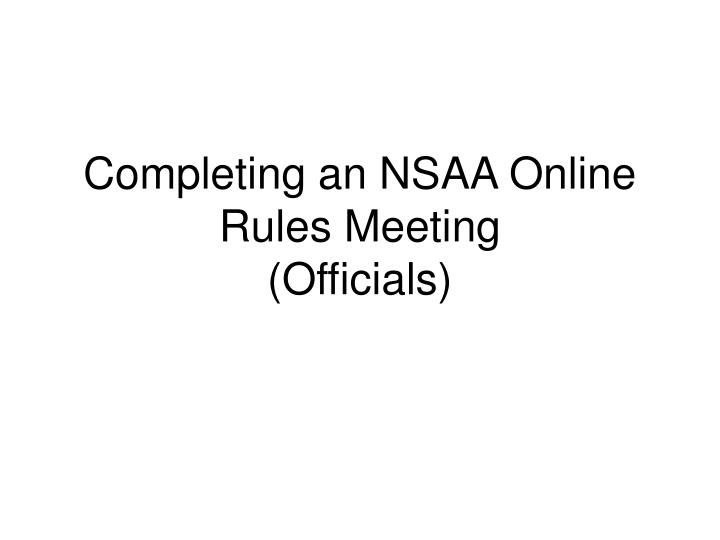 completing an nsaa online rules meeting officials n.