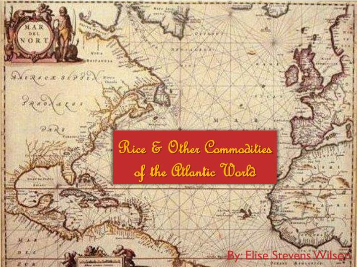 Rice other commodities of the atlantic world