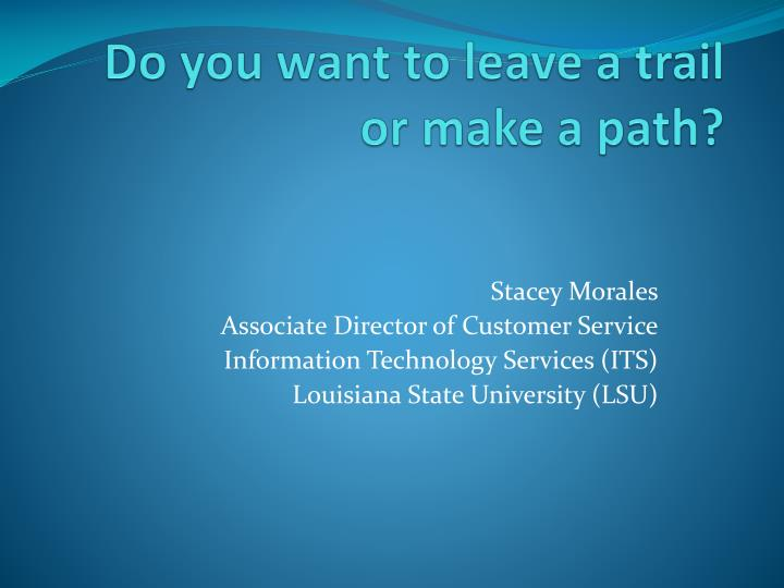 do you want to leave a trail or make a path n.