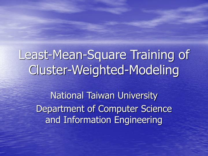 least mean square training of cluster weighted modeling n.