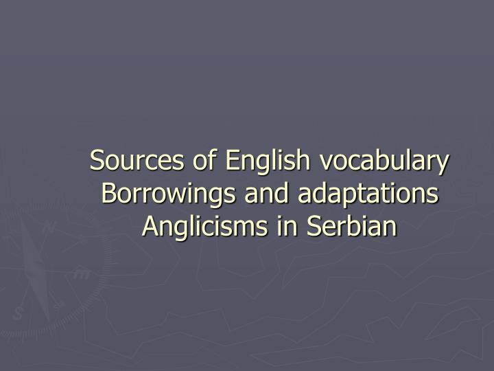 sources of english vocabulary borrowings and adaptations anglicisms in serbian n.