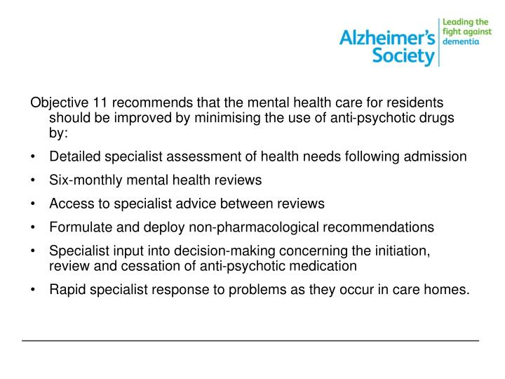 Objective 11 recommends that the mental health care for residents should be improved by minimising the use of anti-psychotic drugs by: