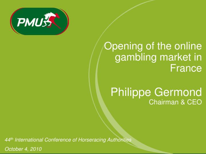 opening of the online gambling market in france philippe germond chairman ceo n.